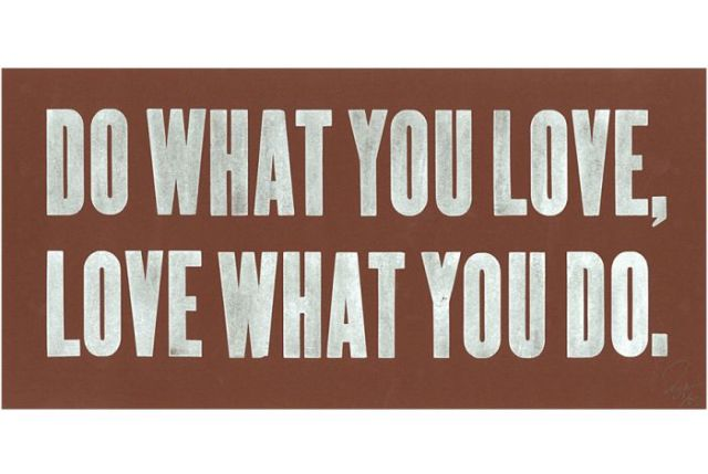 "Silver ink on brown stock. Says ""Do what you love, love what you do."""