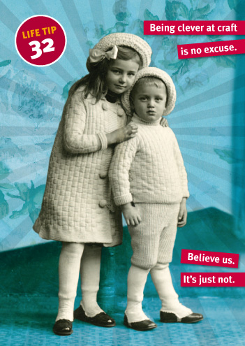 Card with image of kids in fully knitted outfits—Being clever at craft is no excuse.