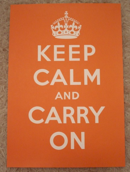 "Screenprinted poster. Says "" Keep calm and carry on"""