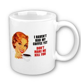 "Fifties style mug ""I haven't had my coffee yet"""