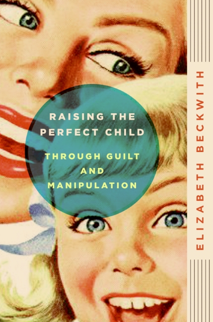 Book cover—Raising perfect children through guilt and manipulation