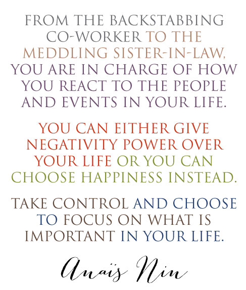 Quote from Anais Nin about having the power to choose how other people affect you. Choose to be happy.