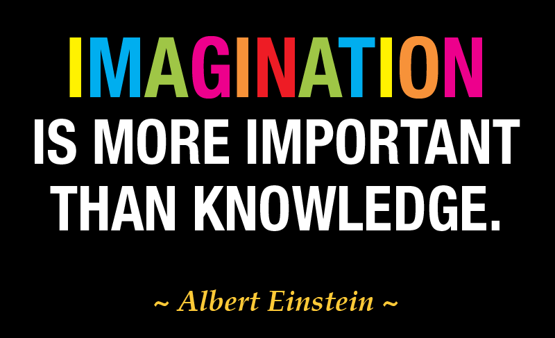 Imagination is more important then knowledge (Albert Einstein)