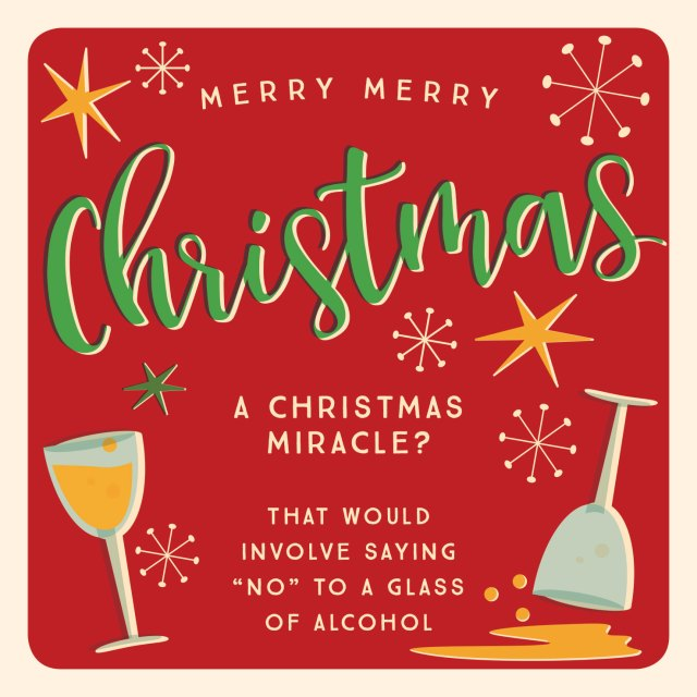 A Christmas miracle? That would involve saying NO to a glass of alcohol